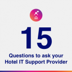 15 Questions to ask you Hotel IT Support Provider